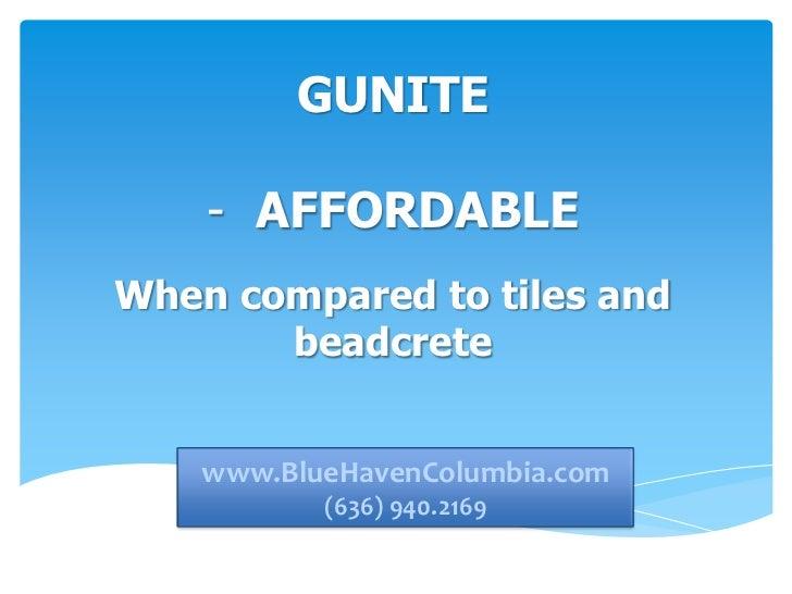 GUNITE    - AFFORDABLEWhen compared to tiles and       beadcrete   www.bluehavencolumbia.com   www.BlueHavenColumbia.com  ...