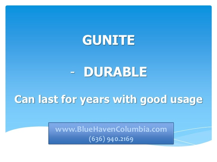 GUNITE          - DURABLECan last for years with good usage      www.bluehavencolumbia.com      www.BlueHavenColumbia.com ...