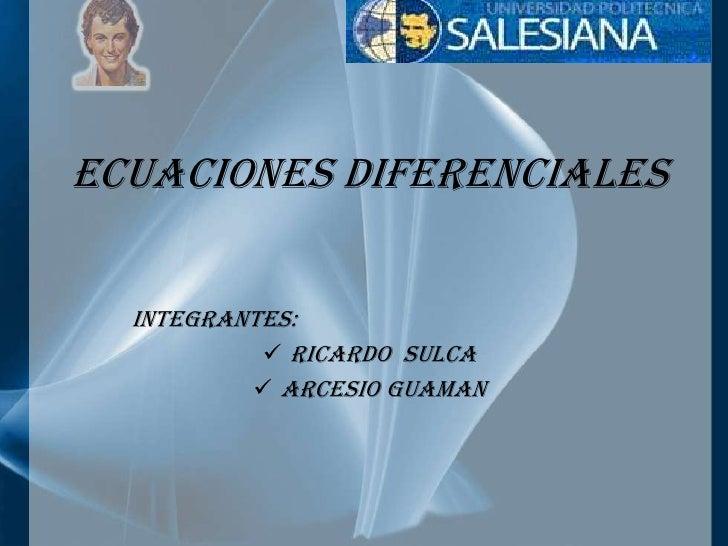 Ecuaciones DIFERENCIALES<br />              INTEGRANTES:<br /><ul><li>RICARDO  SULCA