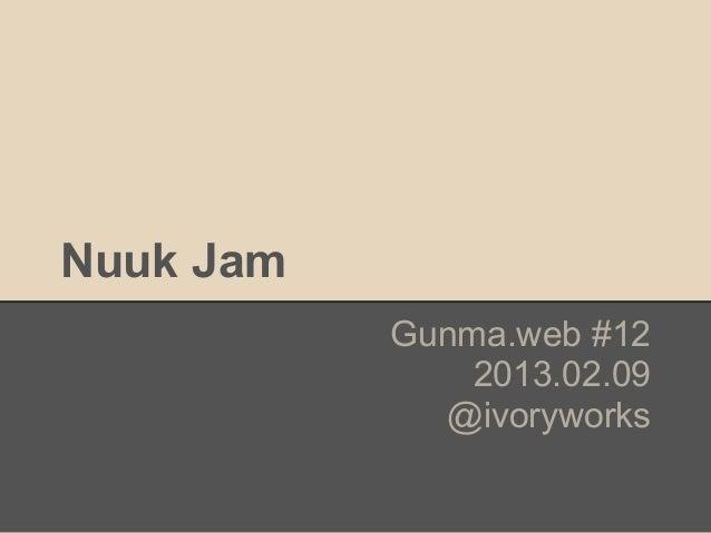 Nuuk Jam           Gunma.web #12               2013.02.09             @ivoryworks