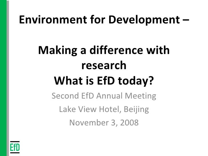 Environment for Development –  Making a difference with research What is EfD today? Second EfD Annual Meeting Lake View Ho...
