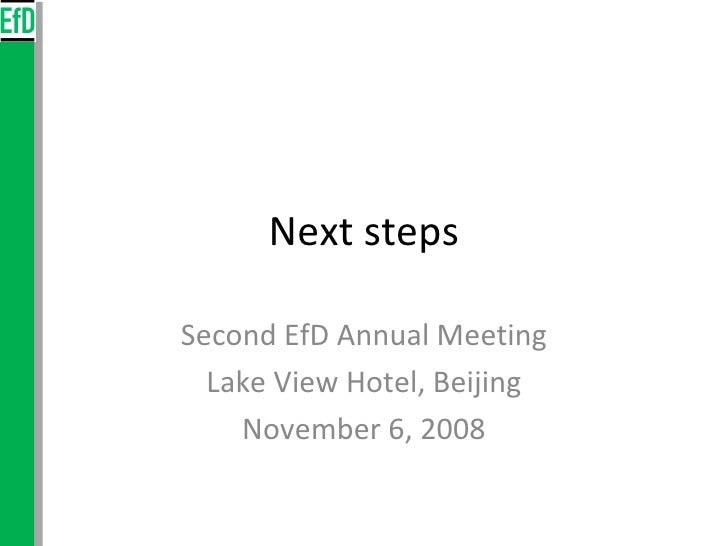 Next steps Second EfD Annual Meeting Lake View Hotel, Beijing November 6, 2008