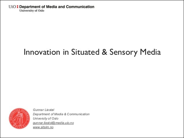 Innovation in Situated & Sensory Media Text  Gunnar Liestøl Department of Media & Communication University of Oslo gunnar....