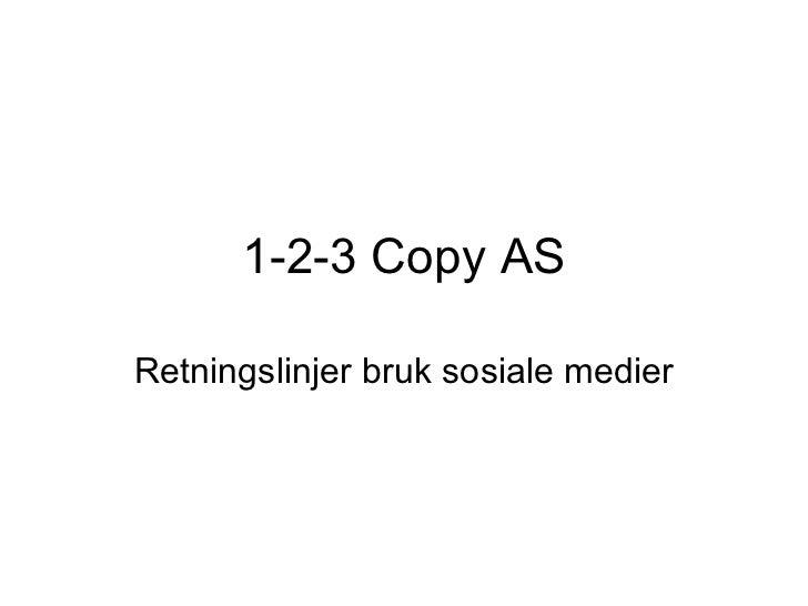 1-2-3 Copy AS Retningslinjer bruk sosiale medier
