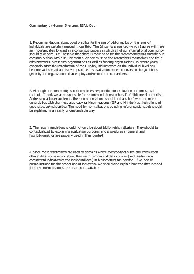 Commentary by Gunnar Sivertsen, NIFU, Oslo 1. Recommendations about good practice for the use of bibliometrics on the leve...