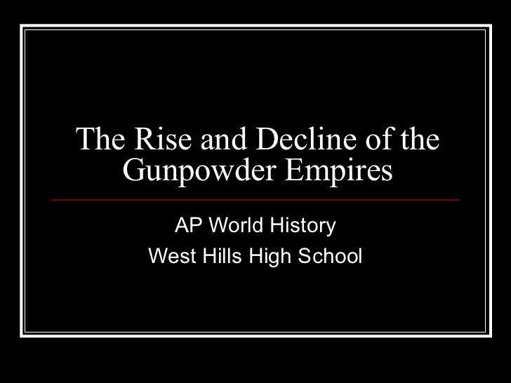 The Rise and Decline of the Gunpowder Empires AP World History West Hills High School