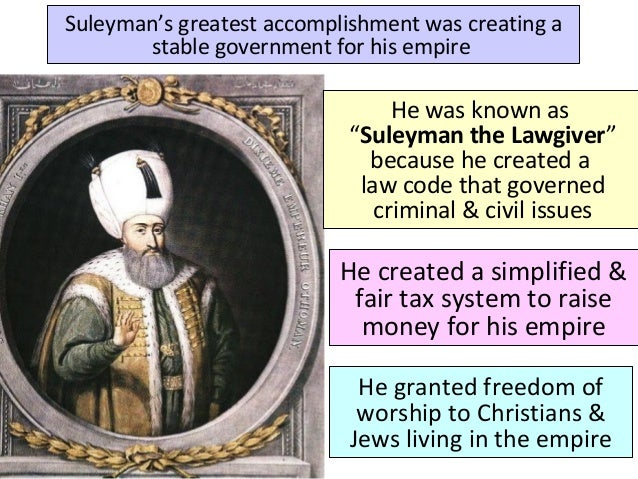 """Suleyman's greatest accomplishment was creating a stable government for his empire He was known as """"Suleyman the Lawgiver""""..."""