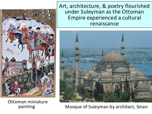 Art, architecture, & poetry flourished under Suleyman as the Ottoman Empire experienced a cultural renaissance Mosque of S...