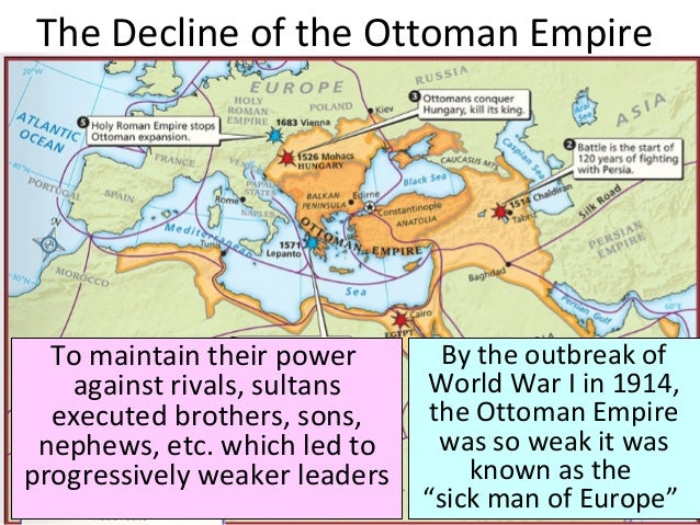 The Decline of the Ottoman Empire To maintain their power against rivals, sultans executed brothers, sons, nephews, etc. w...