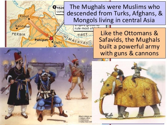 The Mughals were Muslims who descended from Turks, Afghans, & Mongols living in central Asia Like the Ottomans & Safavids,...
