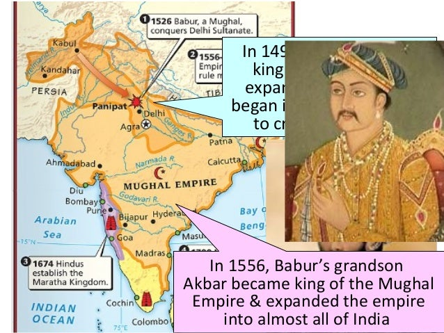 In 1494, Babur became king of the Mughals, expanded the army, & began invasions into India to create his empire In 1556, B...