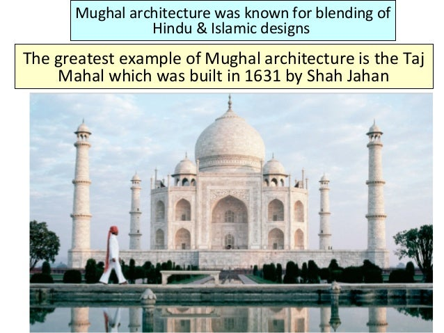 The greatest example of Mughal architecture is the Taj Mahal which was built in 1631 by Shah Jahan Mughal architecture was...