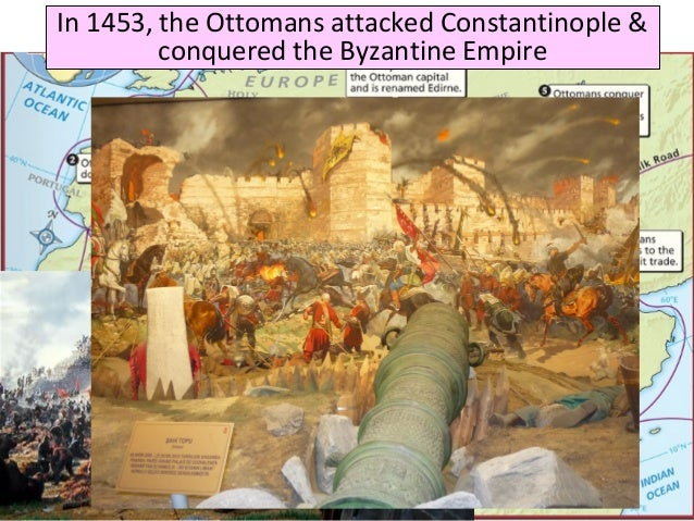 The Ottoman EmpireIn 1453, the Ottomans attacked Constantinople & conquered the Byzantine Empire