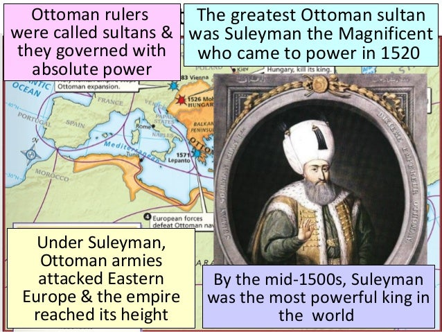 The Ottoman EmpireOttoman rulers were called sultans & they governed with absolute power The greatest Ottoman sultan was S...