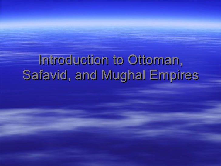 Introduction to Ottoman, Safavid, and Mughal Empires