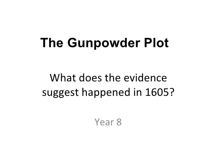 What does the evidence suggest happened in 1605? Year 8 The Gunpowder Plot