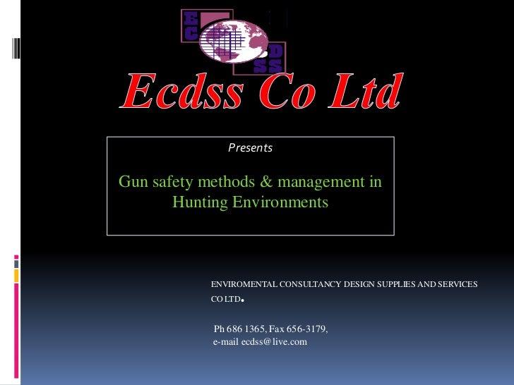 Ecdss Co Ltd<br />Presents<br />Gun safety methods & management in Hunting Environments<br />ENVIROMENTAL CONSULTANCY DESI...