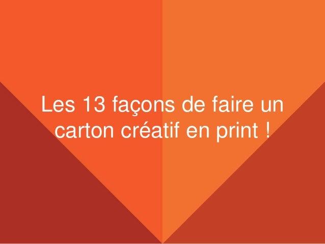 Les 13 façons de faire un  carton créatif en print !