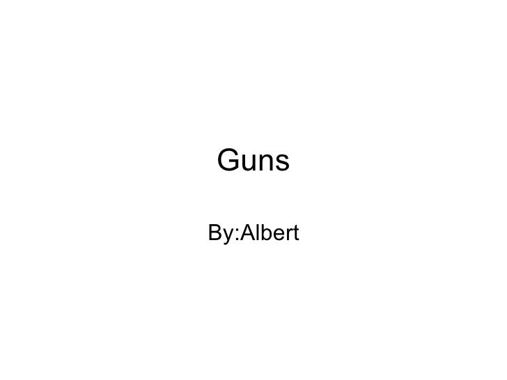 Guns By:Albert