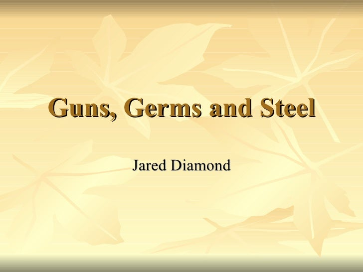 thesis gun germ and steel Guns, germs, and steel has 194,469 ratings and 8,229 reviews germ guns & steel it is a thesis, his thesis being that all animals are created equal.