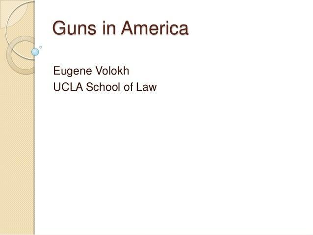 Guns in AmericaEugene VolokhUCLA School of Law
