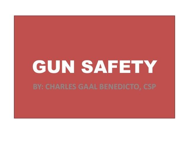 GUN SAFETY BY: CHARLES GAAL BENEDICTO, CSP