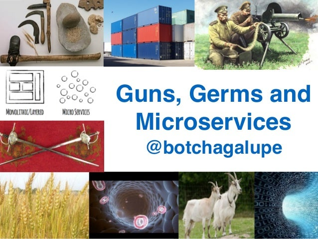 Guns, Germs and Microservices! @botchagalupe
