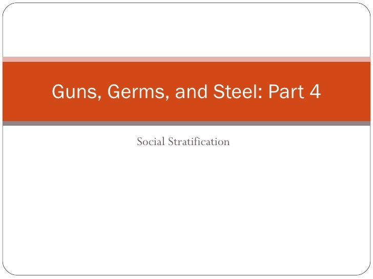 Social Stratification Guns, Germs, and Steel: Part 4