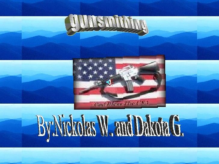 gunsmithing By:Nickolas W. and Dakota G.
