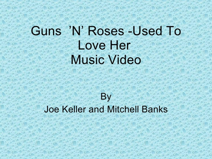 Guns  'N' Roses -Used To Love Her  Music Video By Joe Keller and Mitchell Banks