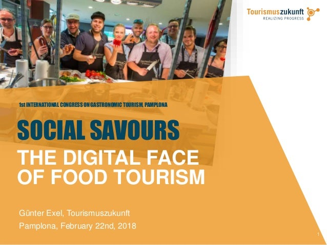 1st INTERNATIONAL CONGRESS ON GASTRONOMIC TOURISM, PAMPLONA 1 Günter Exel, Tourismuszukunft Pamplona, February 22nd, 2018 ...