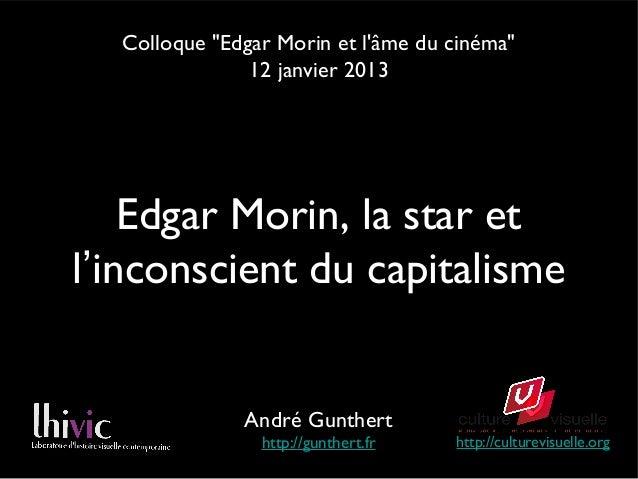 """Colloque """"Edgar Morin et lâme du cinéma""""               12 janvier 2013    Edgar Morin, la star etl'inconscient du capitali..."""
