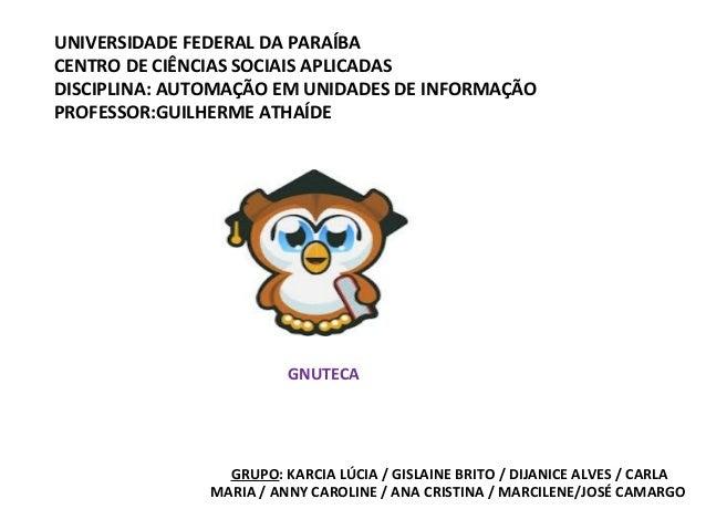 UNIVERSIDADE FEDERAL DA PARAÍBACENTRO DE CIÊNCIAS SOCIAIS APLICADASDISCIPLINA: AUTOMAÇÃO EM UNIDADES DE INFORMAÇÃOPROFESSO...