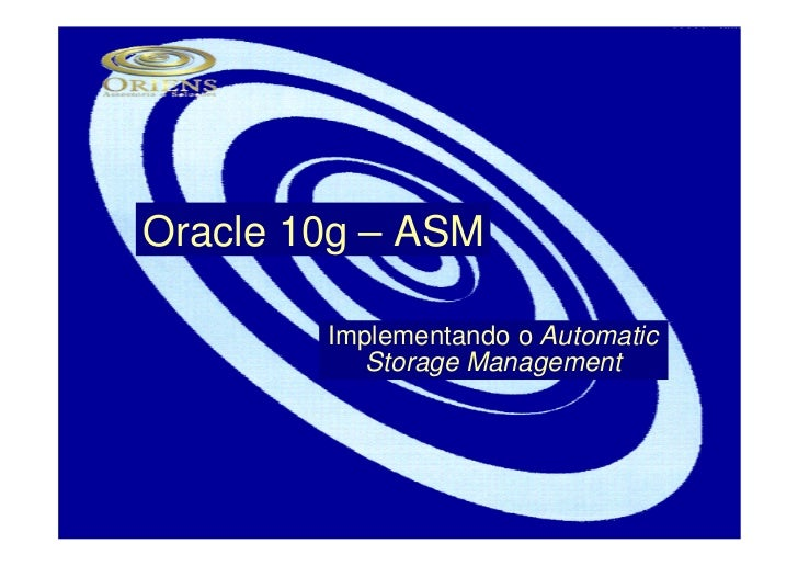 Oracle 10g – ASM        Implementando o Automatic           Storage Management