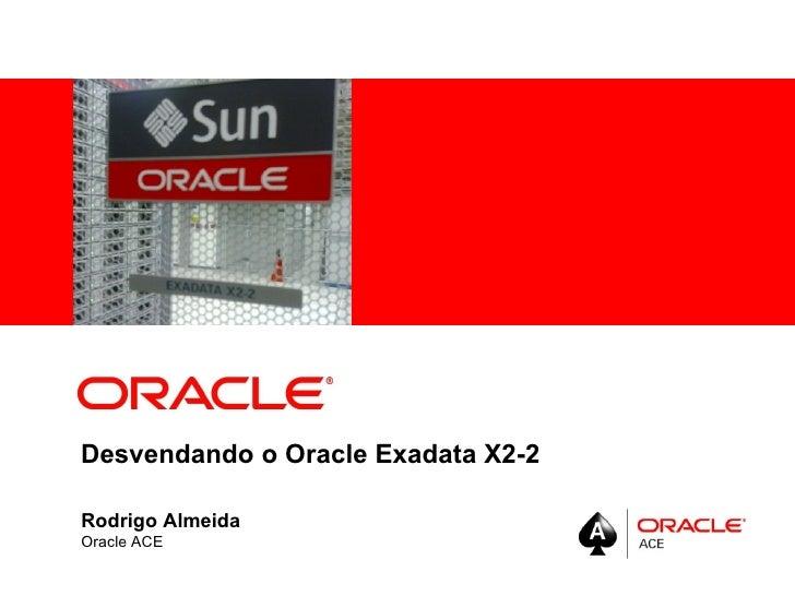 Desvendando o Oracle Exadata X2-2 Rodrigo Almeida Oracle ACE