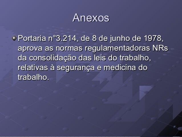 AnexosPortaria n°3.214, de 8 de junho de 1978,aprova as normas regulamentadoras NRsda consolidação das leis do trabalho,re...