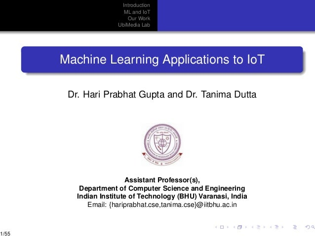 Introduction ML and IoT Our Work UbiMedia Lab Machine Learning Applications to IoT Dr. Hari Prabhat Gupta and Dr. Tanima D...