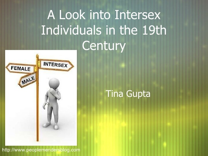A Look into Intersex Individuals in the 19th Century Tina Gupta http://www.peoplemendersblog.com