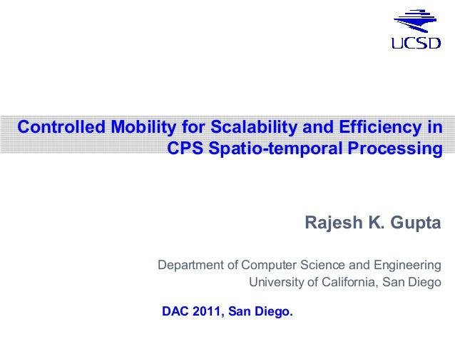Rajesh K. Gupta Department of Computer Science and Engineering University of California, San Diego DAC 2011, San Diego. Co...