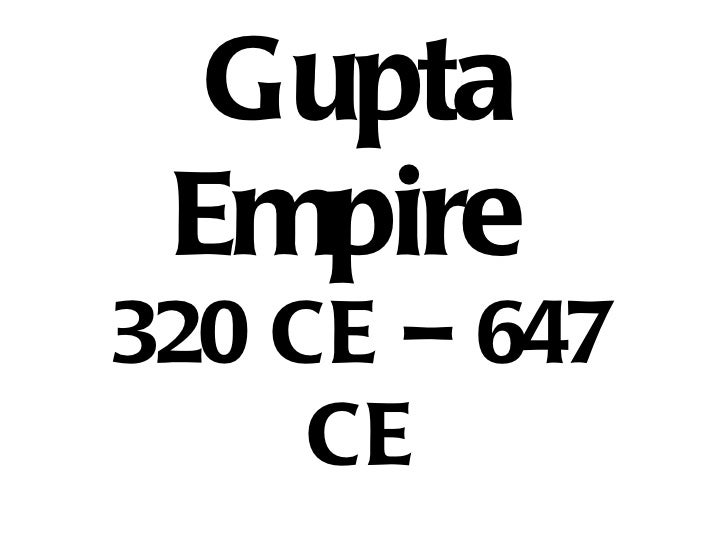 Gupta Empire   320 CE – 647 CE
