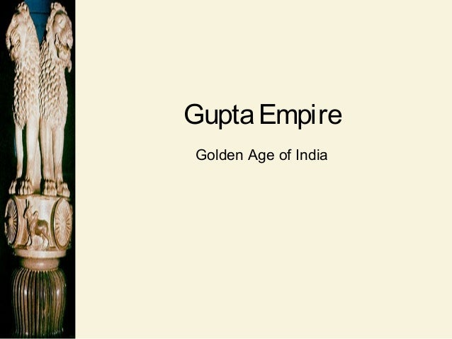 What were the accomplishments of the Gupta Dynasty and why is it called a golden age of India?