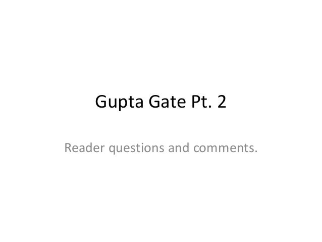 Gupta Gate Pt. 2Reader questions and comments.