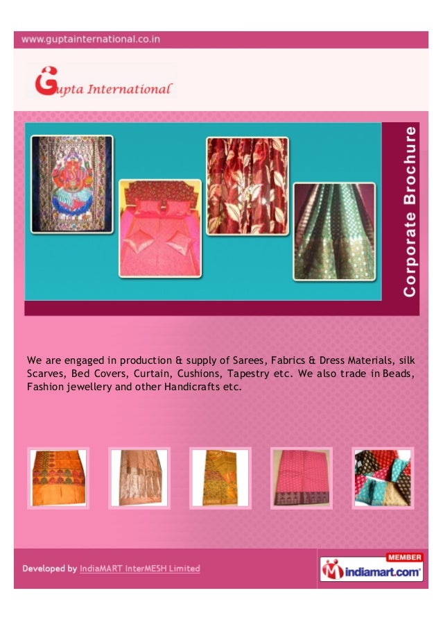 We are engaged in production & supply of Sarees, Fabrics & Dress Materials, silkScarves, Bed Covers, Curtain, Cushions, Ta...