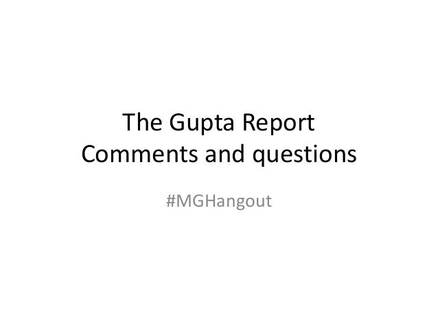 The Gupta ReportComments and questions#MGHangout