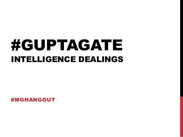#GUPTAGATEINTELLIGENCE DEALINGS#MGHANGOUT