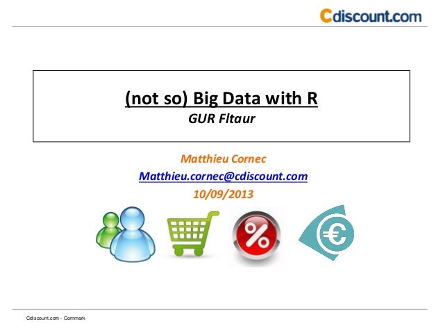 (not so) Big Data with R GUR Fltaur Matthieu Cornec Matthieu.cornec@cdiscount.com 10/09/2013 Cdiscount.com - Commark