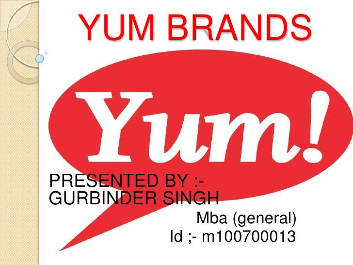 YUMBRANDS<br />PRESENTED BY :-          GURBINDER SINGH<br />Mba (general)<br />                           Id ;- m10070001...