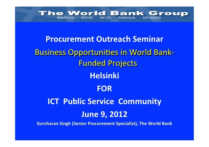 Procurement	  Outreach	  Seminar	  	  	  Business	  Opportuni-es	  in	  World	  Bank-­‐                 Funded	  Projects	...