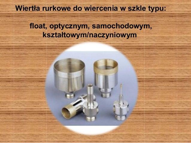 Wiertła rurkowe do wiercenia w szkle typu:  float, optycznym, samochodowym,  kształtowym/naczyniowym