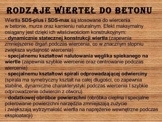 Rodzaje wieRteŁ do betonu  Wiertła SDS-plus i SDS-max są stosowane do wiercenia  w betonie, murze oraz kamieniu naturalnym...